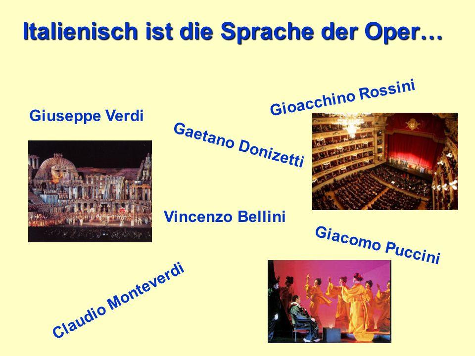 Italienisch ist die Sprache der Oper… Giuseppe Verdi Gioacchino Rossini Gaetano Donizetti Vincenzo Bellini Giacomo Puccini Claudio Monteverdi