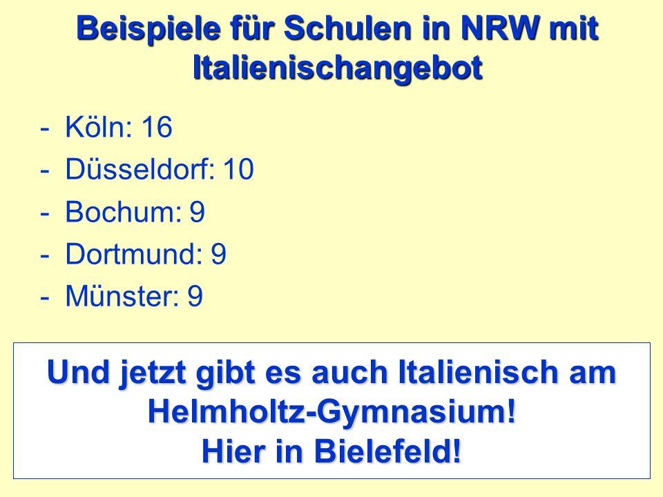 Beispiele für Schulen in NRW mit Italienischangebot -Köln: 16 -Düsseldorf: 10 -Bochum: 9 -Dortmund: 9 -Münster: 9 Und jetzt gibt es auch Italienisch a