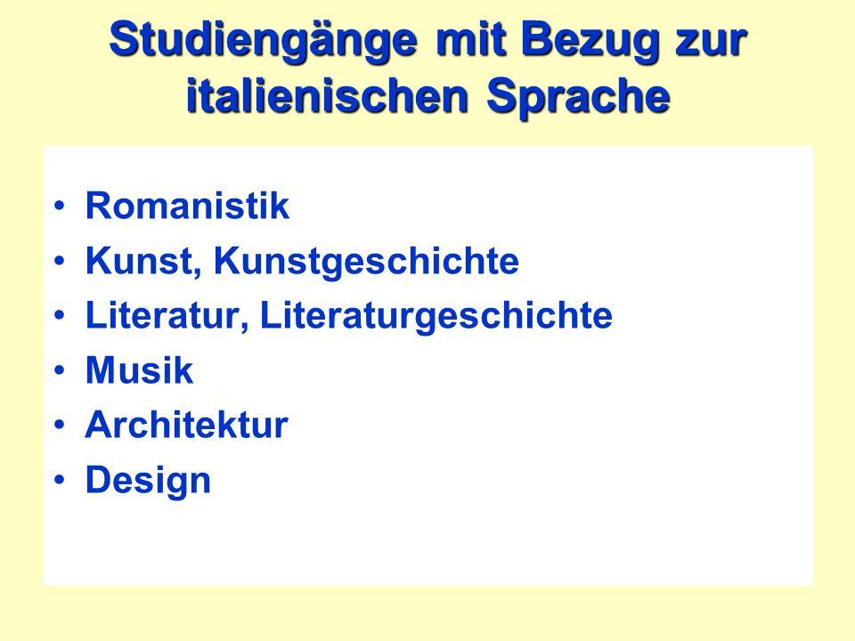 Studiengänge mit Bezug zur italienischen Sprache Romanistik Kunst, Kunstgeschichte Literatur, Literaturgeschichte Musik Architektur Design