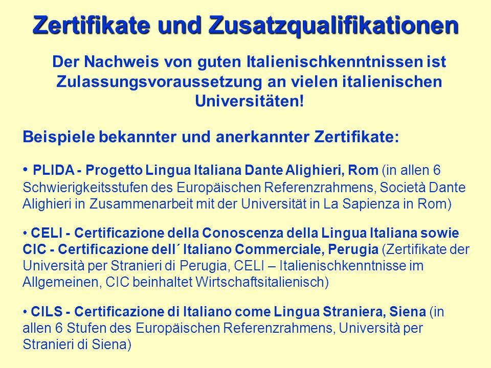 Zertifikate und Zusatzqualifikationen Der Nachweis von guten Italienischkenntnissen ist Zulassungsvoraussetzung an vielen italienischen Universitäten!