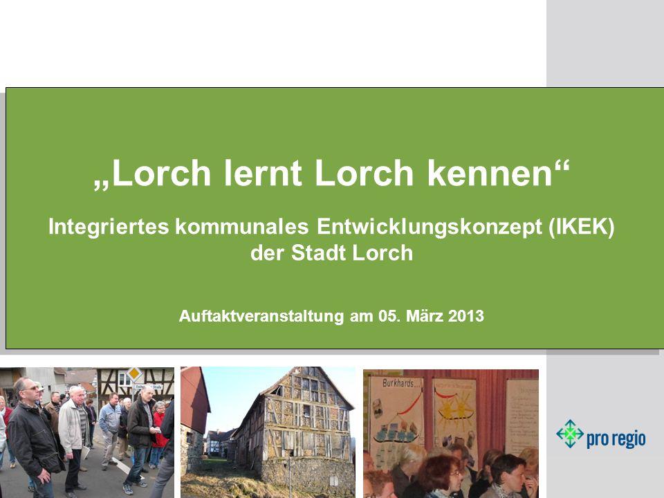 Lorch lernt Lorch kennen Integriertes kommunales Entwicklungskonzept (IKEK) der Stadt Lorch Auftaktveranstaltung am 05. März 2013