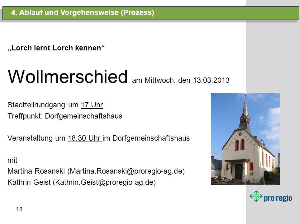 18 4. Ablauf und Vorgehensweise (Prozess) Lorch lernt Lorch kennen Wollmerschied am Mittwoch, den 13.03.2013 Stadtteilrundgang um 17 Uhr Treffpunkt: D