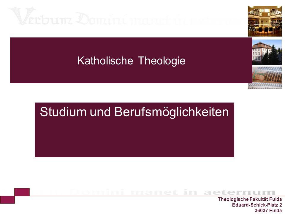 Theologische Fakultät Fulda Eduard-Schick-Platz 2 36037 Fulda Katholische Theologie Studium und Berufsmöglichkeiten