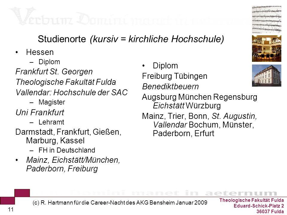 Theologische Fakultät Fulda Eduard-Schick-Platz 2 36037 Fulda (c) R. Hartmann für die Career-Nacht des AKG Bensheim Januar 2009 11 Studienorte (kursiv