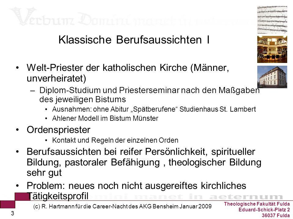 Theologische Fakultät Fulda Eduard-Schick-Platz 2 36037 Fulda (c) R. Hartmann für die Career-Nacht des AKG Bensheim Januar 2009 3 Klassische Berufsaus