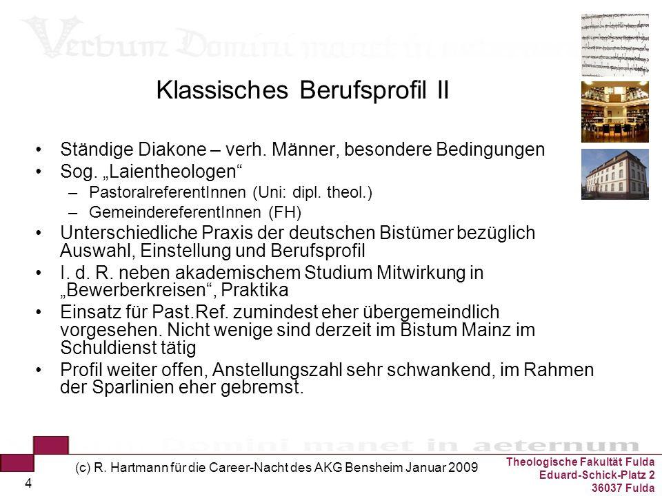 Theologische Fakultät Fulda Eduard-Schick-Platz 2 36037 Fulda (c) R. Hartmann für die Career-Nacht des AKG Bensheim Januar 2009 4 Klassisches Berufspr