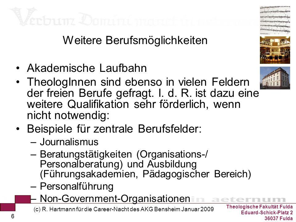Theologische Fakultät Fulda Eduard-Schick-Platz 2 36037 Fulda (c) R. Hartmann für die Career-Nacht des AKG Bensheim Januar 2009 6 Weitere Berufsmöglic