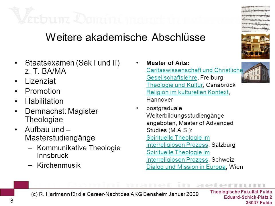 Theologische Fakultät Fulda Eduard-Schick-Platz 2 36037 Fulda (c) R. Hartmann für die Career-Nacht des AKG Bensheim Januar 2009 8 Weitere akademische