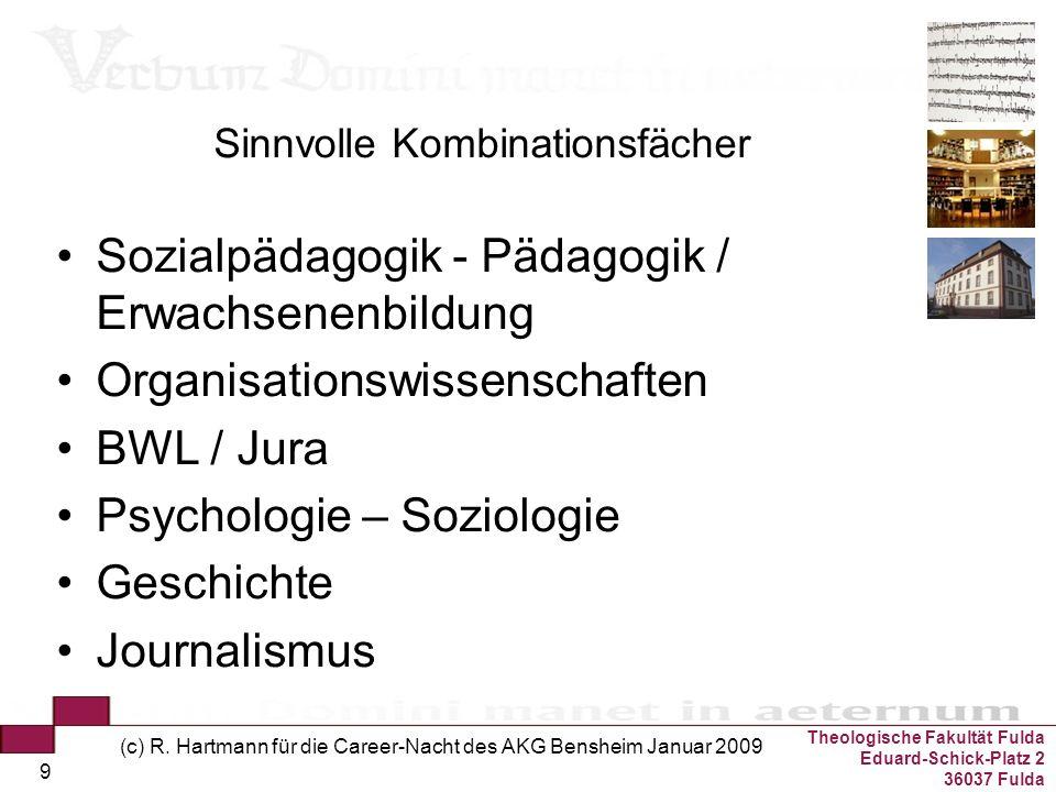 Theologische Fakultät Fulda Eduard-Schick-Platz 2 36037 Fulda (c) R. Hartmann für die Career-Nacht des AKG Bensheim Januar 2009 9 Sinnvolle Kombinatio