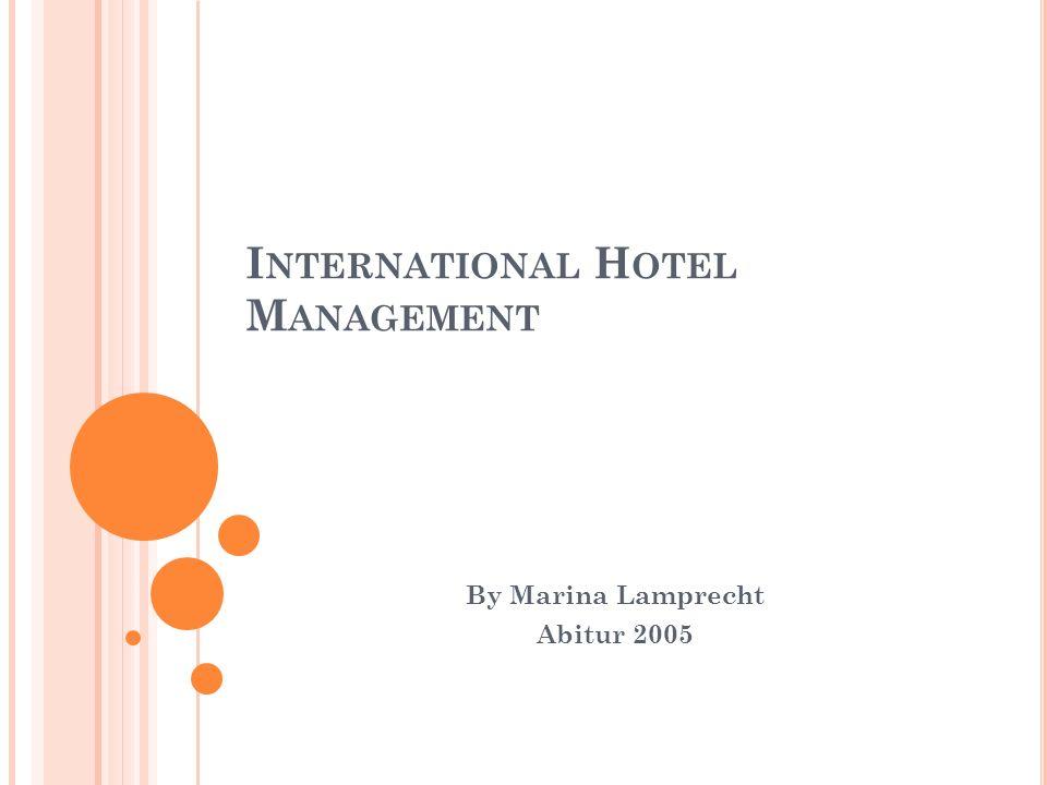 I NTERNATIONAL H OTEL M ANAGEMENT By Marina Lamprecht Abitur 2005