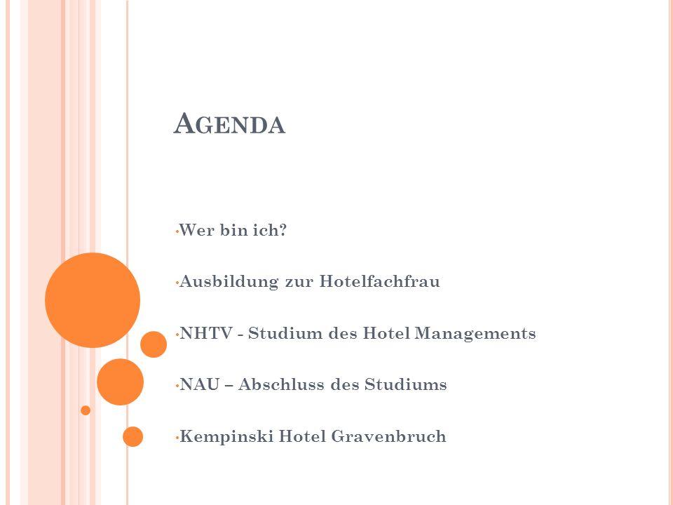 A GENDA Wer bin ich? Ausbildung zur Hotelfachfrau NHTV - Studium des Hotel Managements NAU – Abschluss des Studiums Kempinski Hotel Gravenbruch