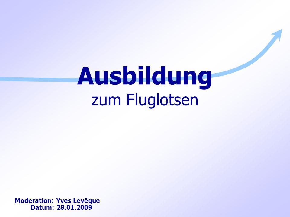 zum Fluglotsen Moderation: Yves Lévêque Datum: 28.01.2009 Ausbildung