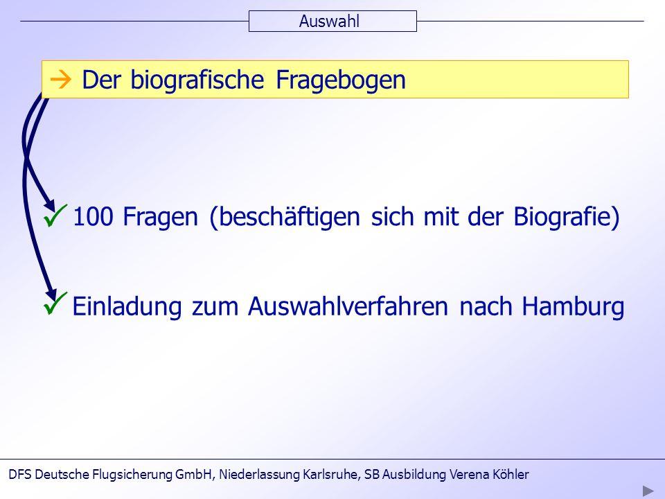 Auswahl 100 Fragen (beschäftigen sich mit der Biografie) Einladung zum Auswahlverfahren nach Hamburg Der biografische Fragebogen DFS Deutsche Flugsich