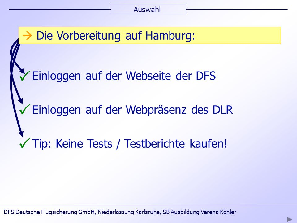 Auswahl Einloggen auf der Webseite der DFS Einloggen auf der Webpräsenz des DLR Tip: Keine Tests / Testberichte kaufen! Die Vorbereitung auf Hamburg: