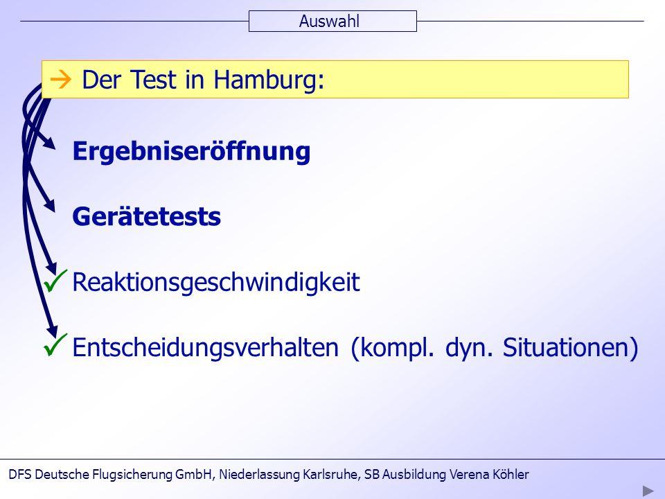 2.Testtag Auswahl Ergebniseröffnung Gerätetests Reaktionsgeschwindigkeit Entscheidungsverhalten (kompl. dyn. Situationen) Der Test in Hamburg: DFS Deu