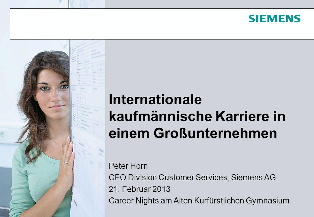 Quelle: Siemens Professional Education Peter Horn, Februar 2013 Seite 0 Peter Horn CFO Division Customer Services, Siemens AG 21.