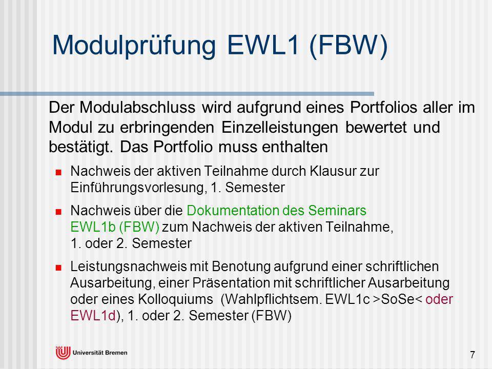 7 Modulprüfung EWL1 (FBW) Der Modulabschluss wird aufgrund eines Portfolios aller im Modul zu erbringenden Einzelleistungen bewertet und bestätigt. Da