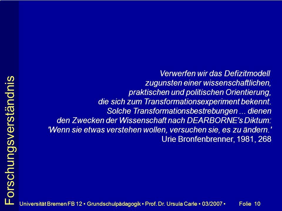 Folie 10Universität Bremen FB 12 Grundschulpädagogik Prof. Dr. Ursula Carle 03/2007 Verwerfen wir das Defizitmodell zugunsten einer wissenschaftlichen