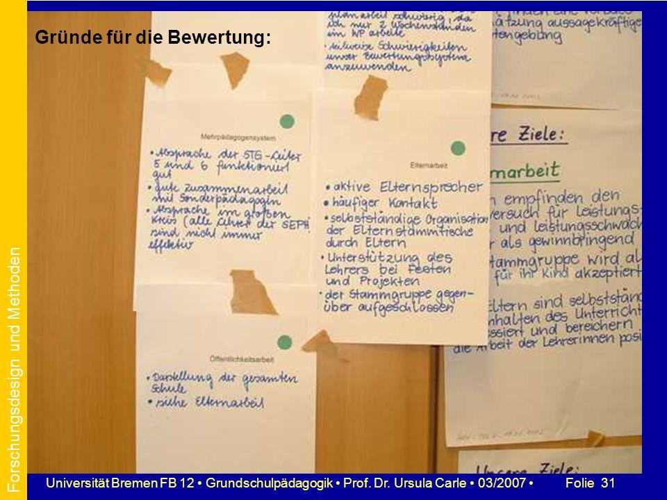 Folie 31Universität Bremen FB 12 Grundschulpädagogik Prof. Dr. Ursula Carle 03/2007 Gründe für die Bewertung: Forschungsdesign und Methoden