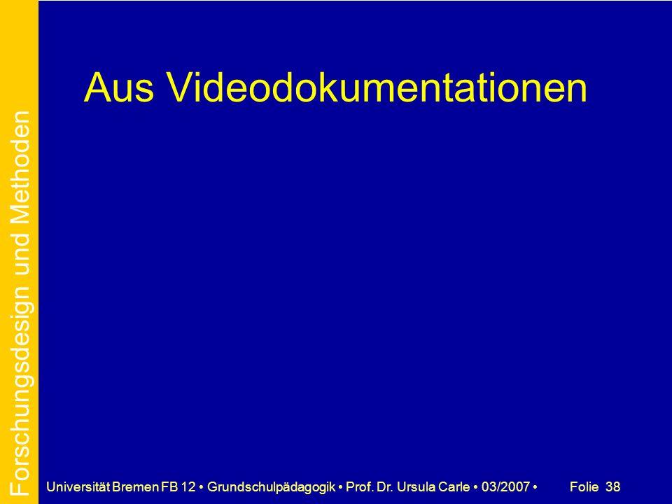 Folie 38Universität Bremen FB 12 Grundschulpädagogik Prof. Dr. Ursula Carle 03/2007 Aus Videodokumentationen Forschungsdesign und Methoden