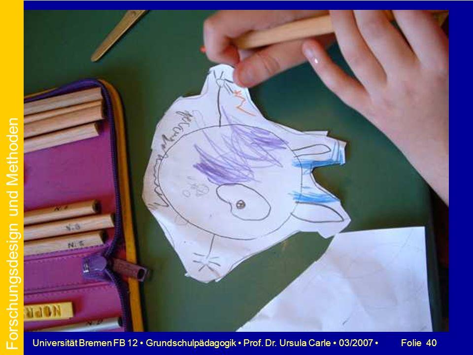 Folie 40Universität Bremen FB 12 Grundschulpädagogik Prof. Dr. Ursula Carle 03/2007 Forschungsdesign und Methoden