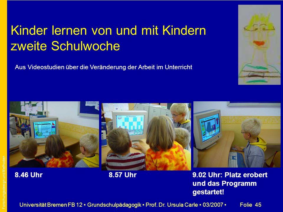 Folie 45Universität Bremen FB 12 Grundschulpädagogik Prof. Dr. Ursula Carle 03/2007 Kinder lernen von und mit Kindern zweite Schulwoche 8.46 Uhr8.57 U
