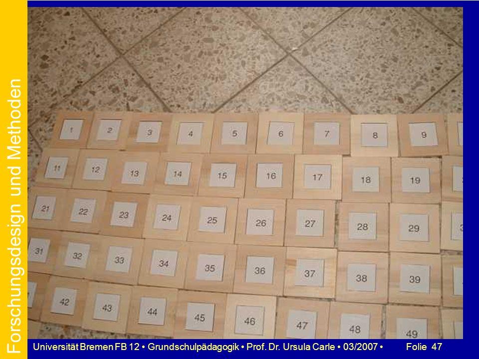 Folie 47Universität Bremen FB 12 Grundschulpädagogik Prof. Dr. Ursula Carle 03/2007 Forschungsdesign und Methoden