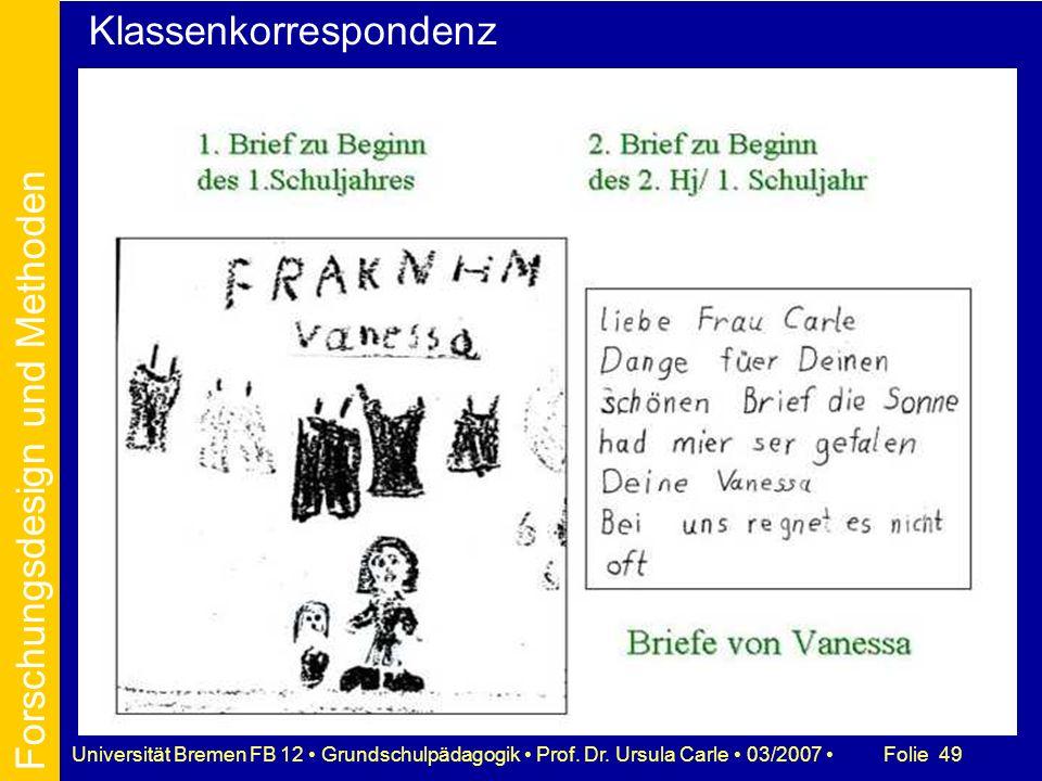 Folie 49Universität Bremen FB 12 Grundschulpädagogik Prof. Dr. Ursula Carle 03/2007 Forschungsdesign und Methoden Klassenkorrespondenz