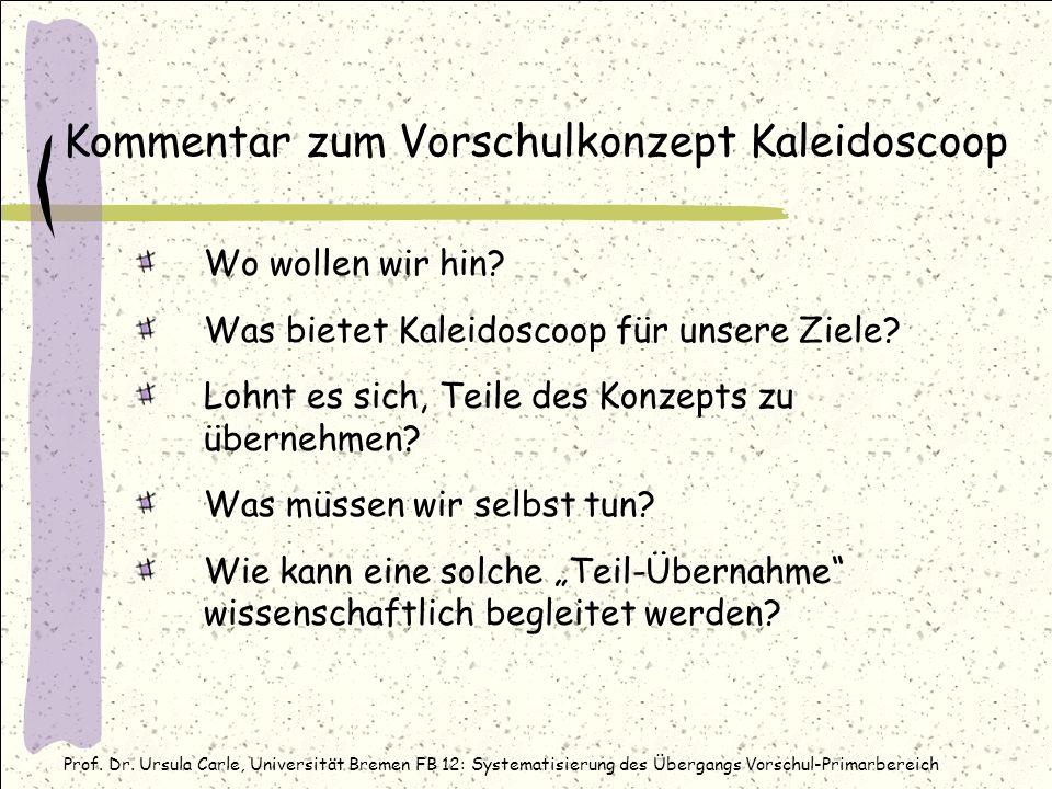 Prof. Dr. Ursula Carle, Universität Bremen FB 12: Systematisierung des Übergangs Vorschul-Primarbereich Kommentar zum Vorschulkonzept Kaleidoscoop Wo