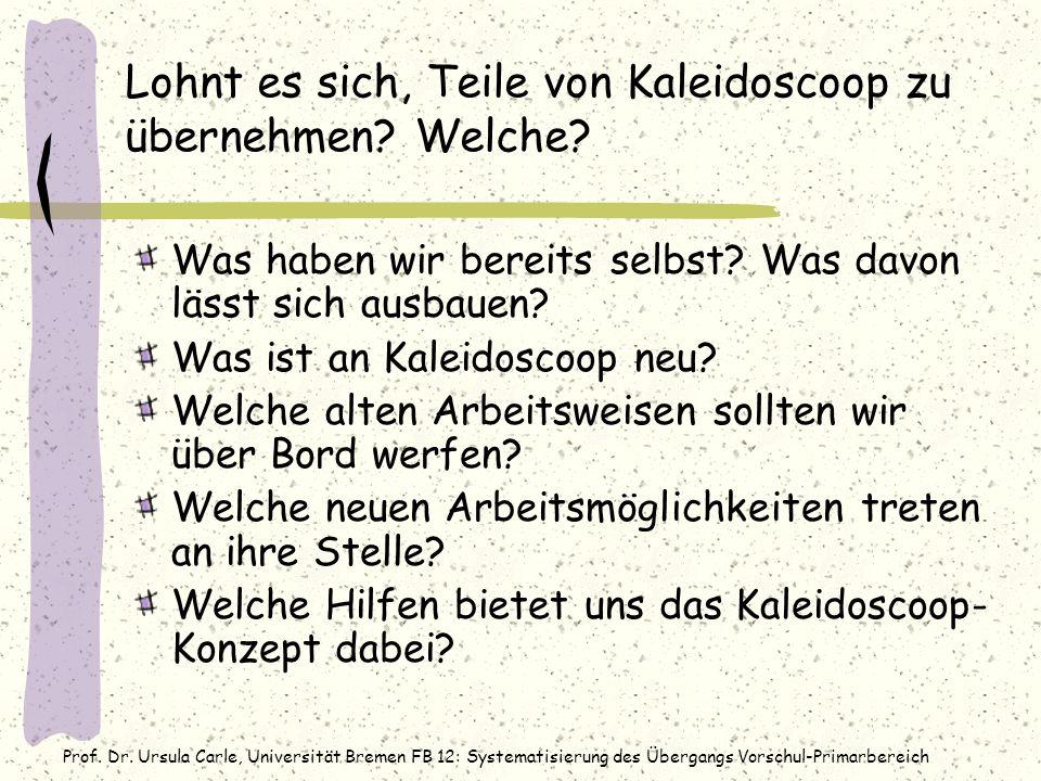 Prof. Dr. Ursula Carle, Universität Bremen FB 12: Systematisierung des Übergangs Vorschul-Primarbereich Lohnt es sich, Teile von Kaleidoscoop zu übern