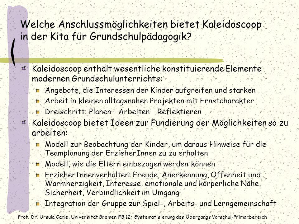 Prof. Dr. Ursula Carle, Universität Bremen FB 12: Systematisierung des Übergangs Vorschul-Primarbereich Welche Anschlussmöglichkeiten bietet Kaleidosc