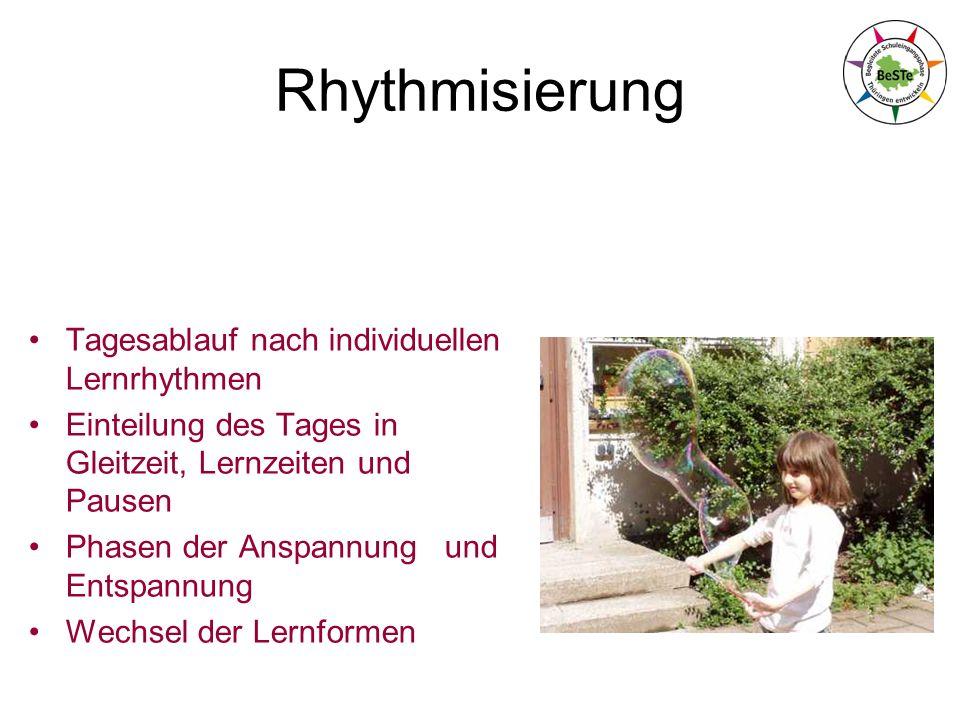 Rhythmisierung Tagesablauf nach individuellen Lernrhythmen Einteilung des Tages in Gleitzeit, Lernzeiten und Pausen Phasen der Anspannung und Entspannung Wechsel der Lernformen