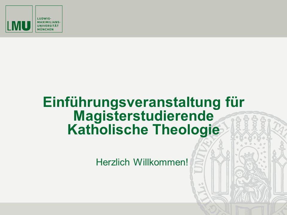 Einführungsveranstaltung für Magisterstudierende Katholische Theologie Herzlich Willkommen!
