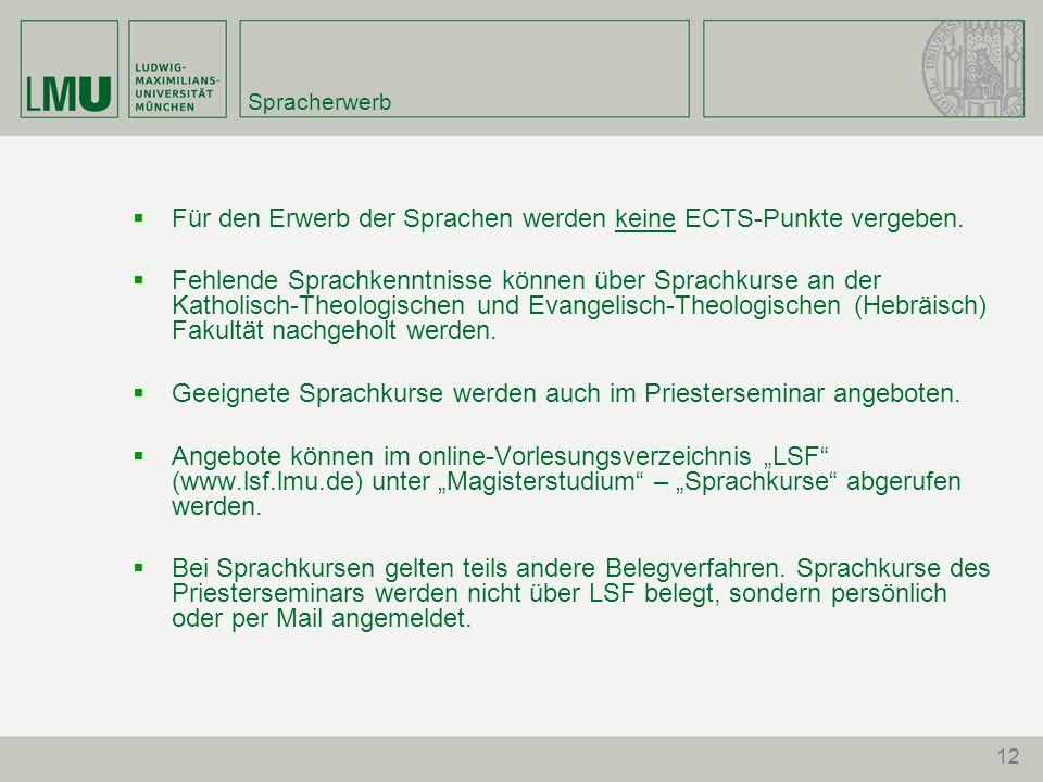 12 Spracherwerb Für den Erwerb der Sprachen werden keine ECTS-Punkte vergeben. Fehlende Sprachkenntnisse können über Sprachkurse an der Katholisch-The