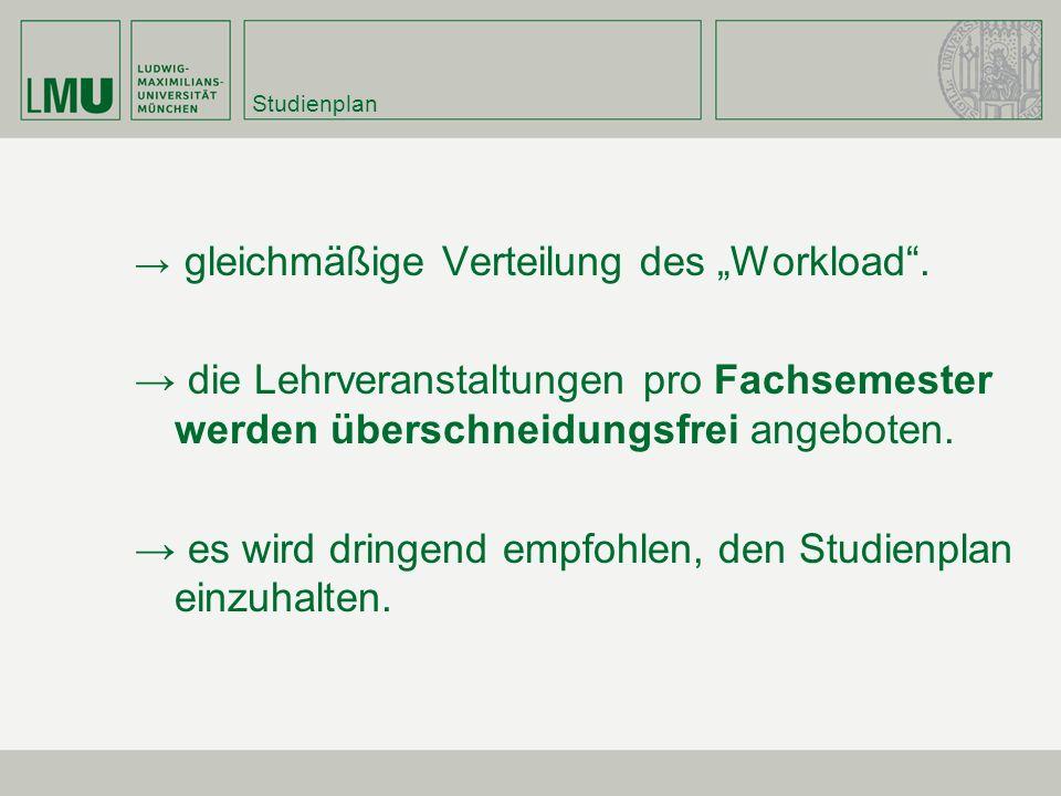 Studienplan gleichmäßige Verteilung des Workload. die Lehrveranstaltungen pro Fachsemester werden überschneidungsfrei angeboten. es wird dringend empf