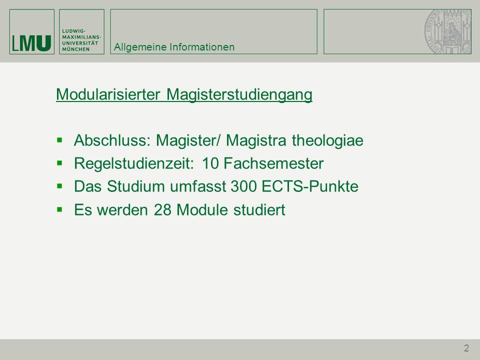 2 Allgemeine Informationen Modularisierter Magisterstudiengang Abschluss: Magister/ Magistra theologiae Regelstudienzeit: 10 Fachsemester Das Studium