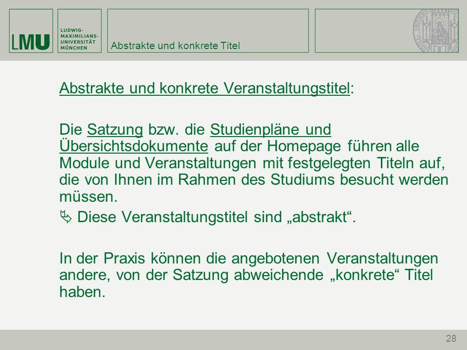 28 Abstrakte und konkrete Titel Abstrakte und konkrete Veranstaltungstitel: Die Satzung bzw. die Studienpläne und Übersichtsdokumente auf der Homepage