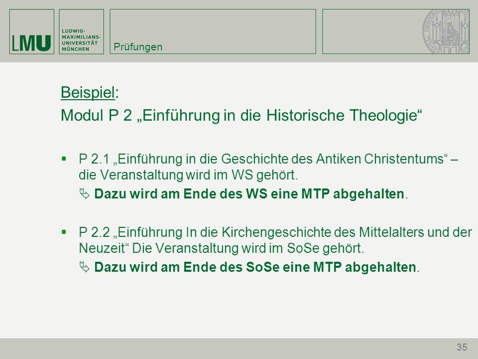 35 Prüfungen Beispiel: Modul P 2 Einführung in die Historische Theologie P 2.1 Einführung in die Geschichte des Antiken Christentums – die Veranstaltu