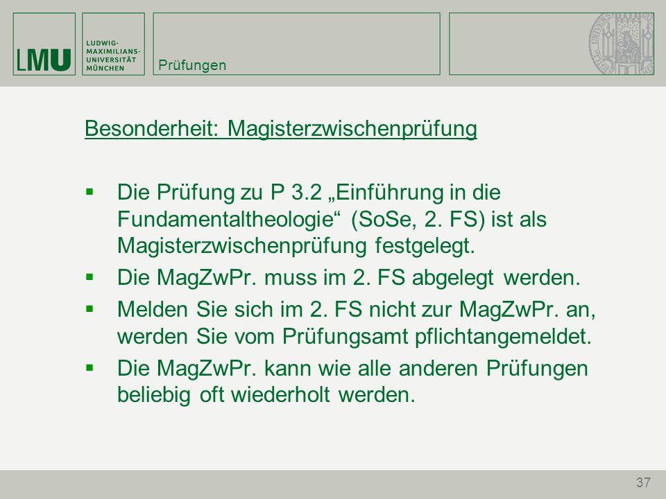 Prüfungen Besonderheit: Magisterzwischenprüfung Die Prüfung zu P 3.2 Einführung in die Fundamentaltheologie (SoSe, 2. FS) ist als Magisterzwischenprüf