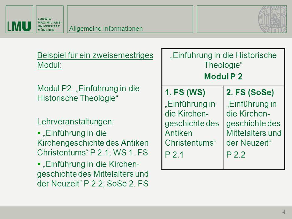 4 Allgemeine Informationen Beispiel für ein zweisemestriges Modul: Modul P2: Einführung in die Historische Theologie Lehrveranstaltungen: Einführung i