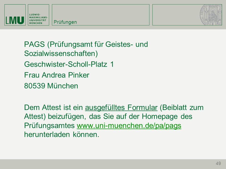 Prüfungen PAGS (Prüfungsamt für Geistes- und Sozialwissenschaften) Geschwister-Scholl-Platz 1 Frau Andrea Pinker 80539 München Dem Attest ist ein ausg