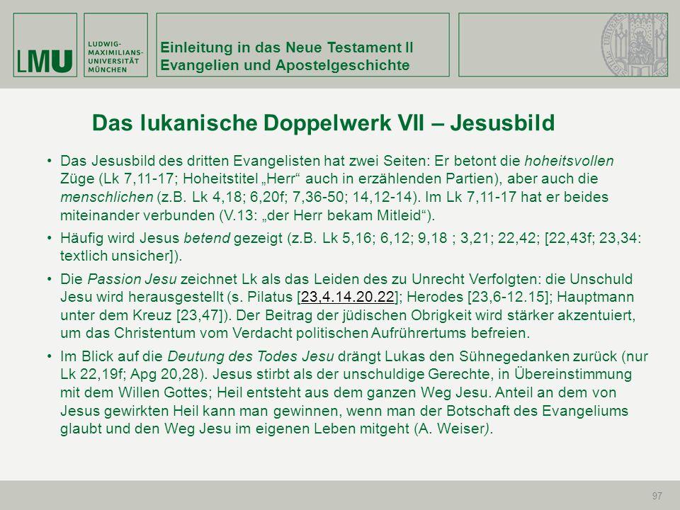 Einleitung in das Neue Testament II Evangelien und Apostelgeschichte 97 Das Jesusbild des dritten Evangelisten hat zwei Seiten: Er betont die hoheitsv
