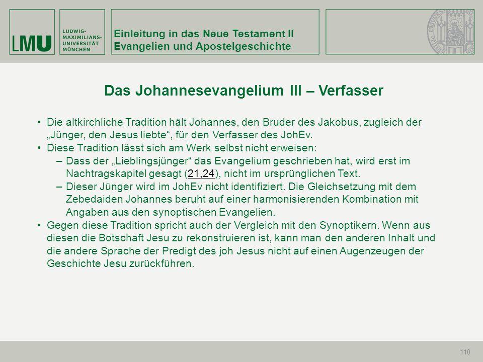 Einleitung in das Neue Testament II Evangelien und Apostelgeschichte 110 Die altkirchliche Tradition hält Johannes, den Bruder des Jakobus, zugleich d
