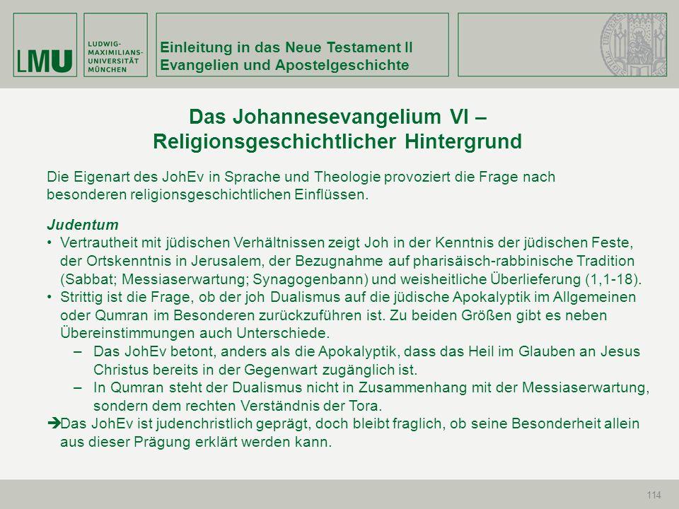 Einleitung in das Neue Testament II Evangelien und Apostelgeschichte 114 Judentum Vertrautheit mit jüdischen Verhältnissen zeigt Joh in der Kenntnis d