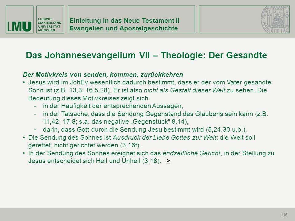 Einleitung in das Neue Testament II Evangelien und Apostelgeschichte 116 Der Motivkreis von senden, kommen, zurückkehren Jesus wird im JohEv wesentlic