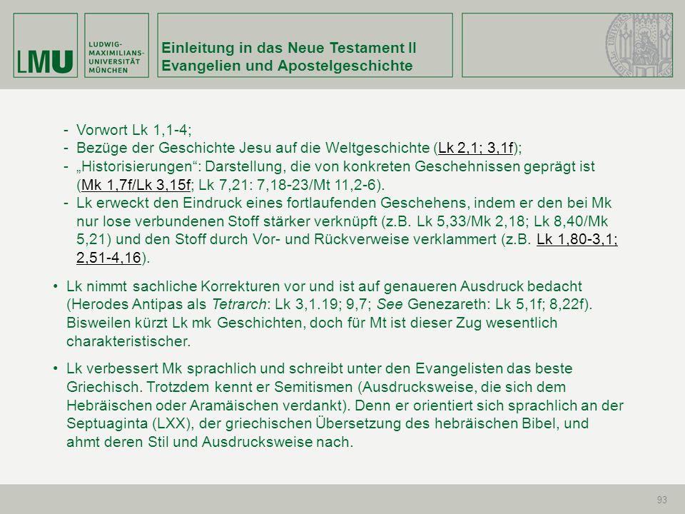 Einleitung in das Neue Testament II Evangelien und Apostelgeschichte 93 -Vorwort Lk 1,1-4; -Bezüge der Geschichte Jesu auf die Weltgeschichte (Lk 2,1;