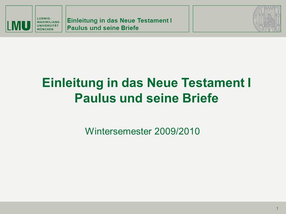 Einleitung in das Neue Testament I Paulus und seine Briefe 1 Einleitung in das Neue Testament I Paulus und seine Briefe Wintersemester 2009/2010