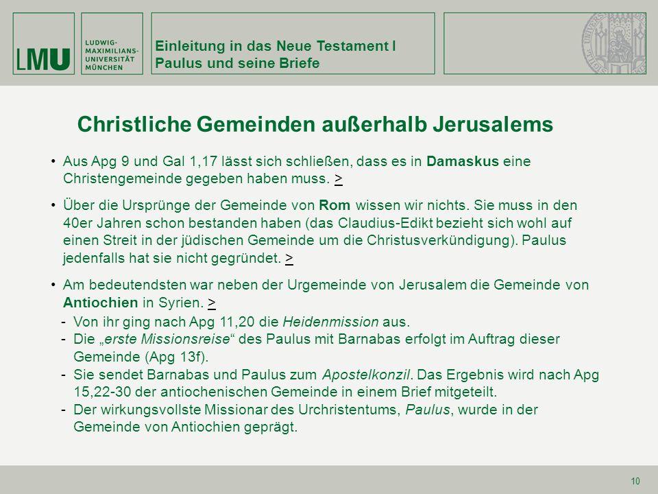 Einleitung in das Neue Testament I Paulus und seine Briefe 10 Christliche Gemeinden außerhalb Jerusalems Aus Apg 9 und Gal 1,17 lässt sich schließen,