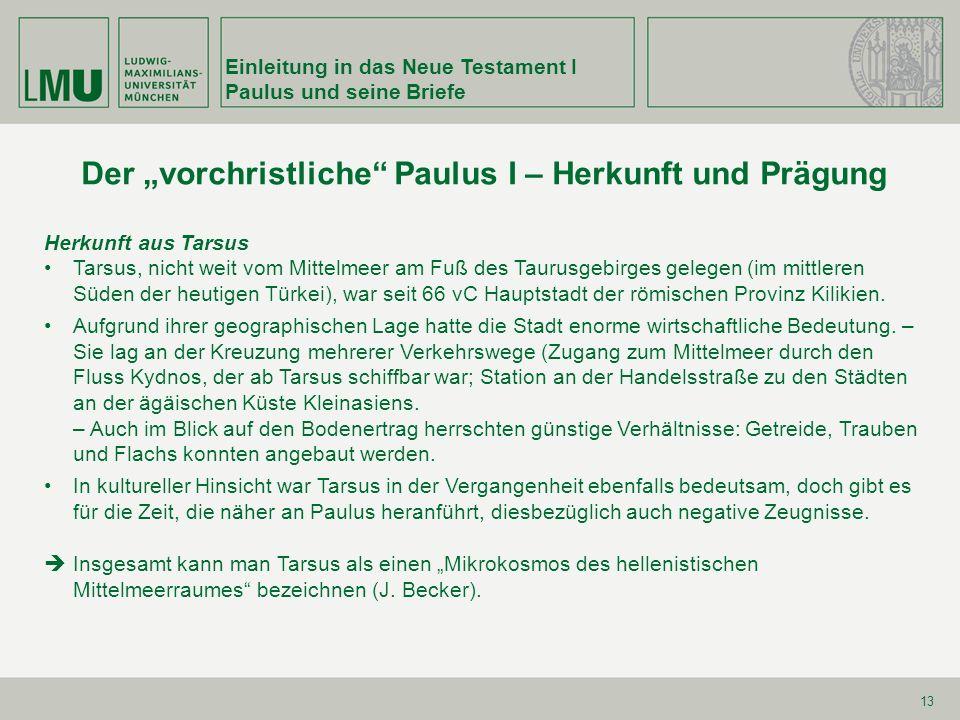 Einleitung in das Neue Testament I Paulus und seine Briefe 13 Der vorchristliche Paulus I – Herkunft und Prägung Herkunft aus Tarsus Tarsus, nicht wei