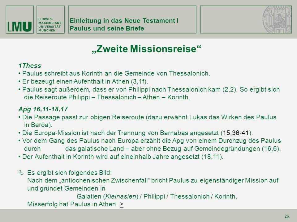 26 Zweite Missionsreise 1Thess Paulus schreibt aus Korinth an die Gemeinde von Thessalonich. Er bezeugt einen Aufenthalt in Athen (3,1f). Paulus sagt